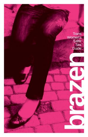 [illustration] cover of the Brazen Trans Women's Sex Guide depicts the lower half of an individual wearing slim jeans and slip-on shoes, sitting outside on a cement bench, with a pink overlay over the entire image